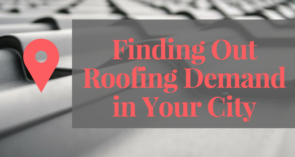 find demand in your city for roofing